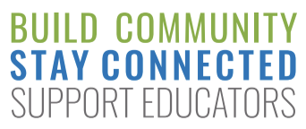 build community - stay connected - support educators