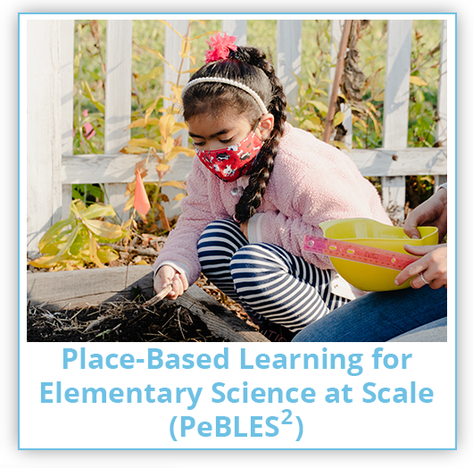 Place-Based Learning for Elementary Science at Scale (PeBLES2)